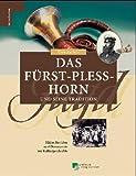 Das Fürst-Pless-Horn und seine Tradition. Eine Sammlung von Dokumenten und Bildern zur Kulturgeschichte