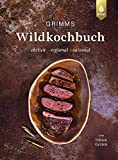 Grimms Wildkochbuch: Ehrlich - regional - saisonal. 50 Rezepte mit Pilzen, Beeren und Wildkräutern